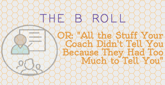 The B Roll: All the Things They Didn't Tell You